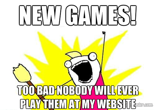 New games! Too bad nobody will ever play them at my website