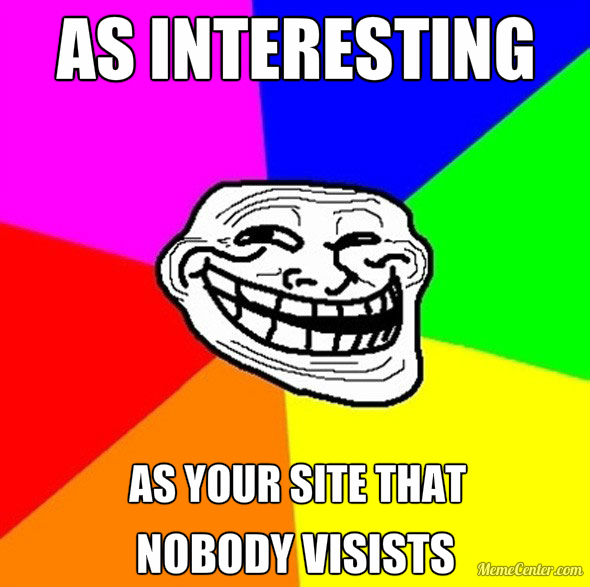 As interesting as your site that nobody visits